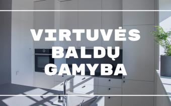 Virtuvės baldų gamyba Vilniuje: Kaip išsirinkti?